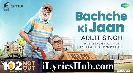 Bachche Ki Jaan Lyrics (Full Video) - 102 Not Out | Arijit Singh