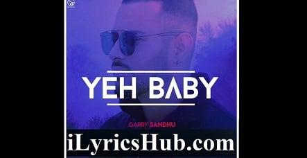 Yeh Baby Lyrics (Full Video) - Garry Sandhu