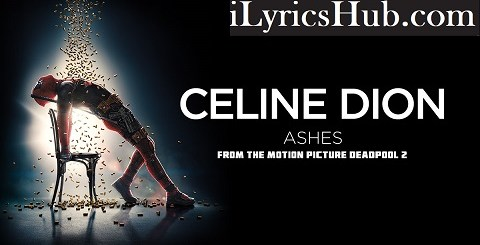 Ashes Lyrics (Full Video) - Celine Dion