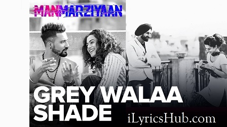 Grey Walaa Shade Lyrics - Manmarziyaan | Harshdeep Kaur