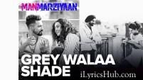 Grey Walaa Shade Lyrics - Manmarziyaan | Amit Trivedi, Shellee