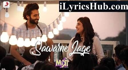 Sawarne Lage Lyrics - Mitron   Jubin Nautiyal, Tanishk Bagchi