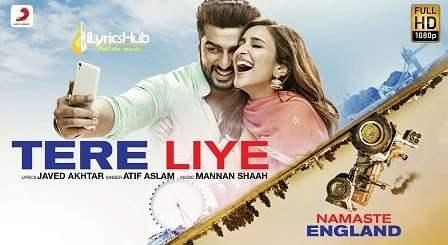 Tere Liye Lyrics - Namaste England   Arjun Kapoor, Parineeti Chopra