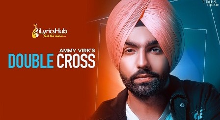 Double Cross Lyrics - Ammy Virk | Ikwinder Singh