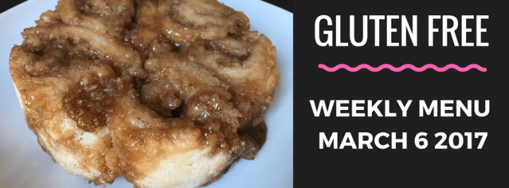 Gluten Free Weekly Menu March 6 2017