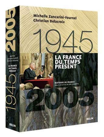 La France du temps présent : 1945-2005 / Michelle Zancarini-Fournel, Christian Delacroix
