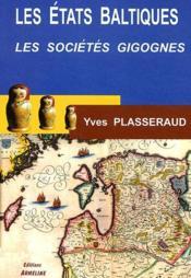 Les États baltiques : les sociétés gigognes, la dialectique minorités-majorités / Yves Plasseraud