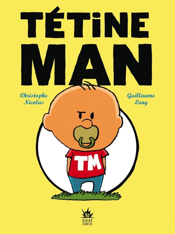 http://www.didier-jeunesse.com/livre/tetine-man-tome-123/