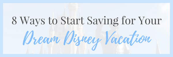 8 Ways to Start Saving for Your Dream Disney Vacation