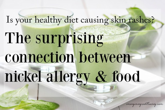 Is your healthy diet causing skin rashes? The surprising connection between nickel allergy and food
