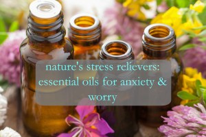 Essential oils for anxiety and worry