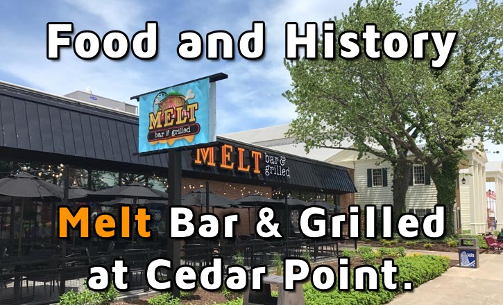 Melt Bar & Grilled at Cedar Point: Food and History!