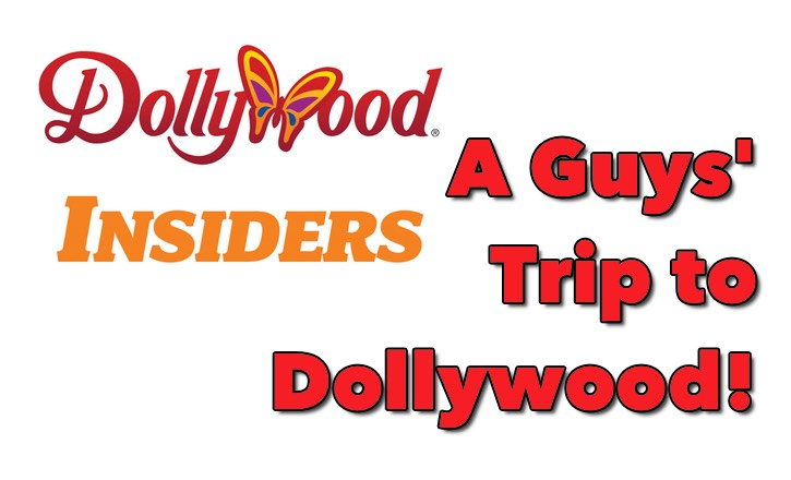 Guys' Trip to Dollywood (Dollywood Insiders Post)
