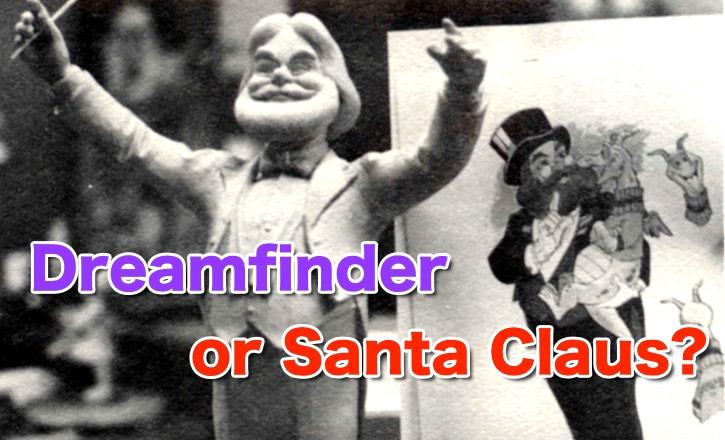 Dreamfinder or Santa Claus?
