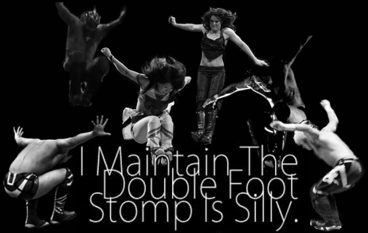 I Maintain The Double Foot Stomp Is Silly
