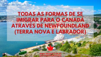 Todas as formas de se imigrar por Newfoundland e Labrador