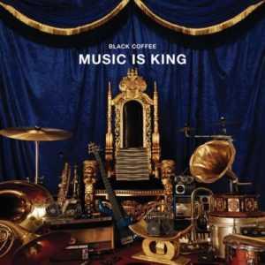 Black Coffee Music Is King EP free zip mp3 album download