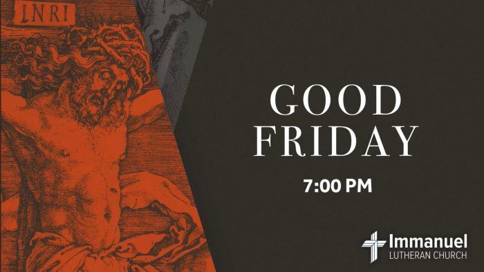 Good Friday Service at 7:00pm. Prayer Vigil from 9:00am to 3:00pm. Immanuel Lutheran Church, Joplin, Missouri.
