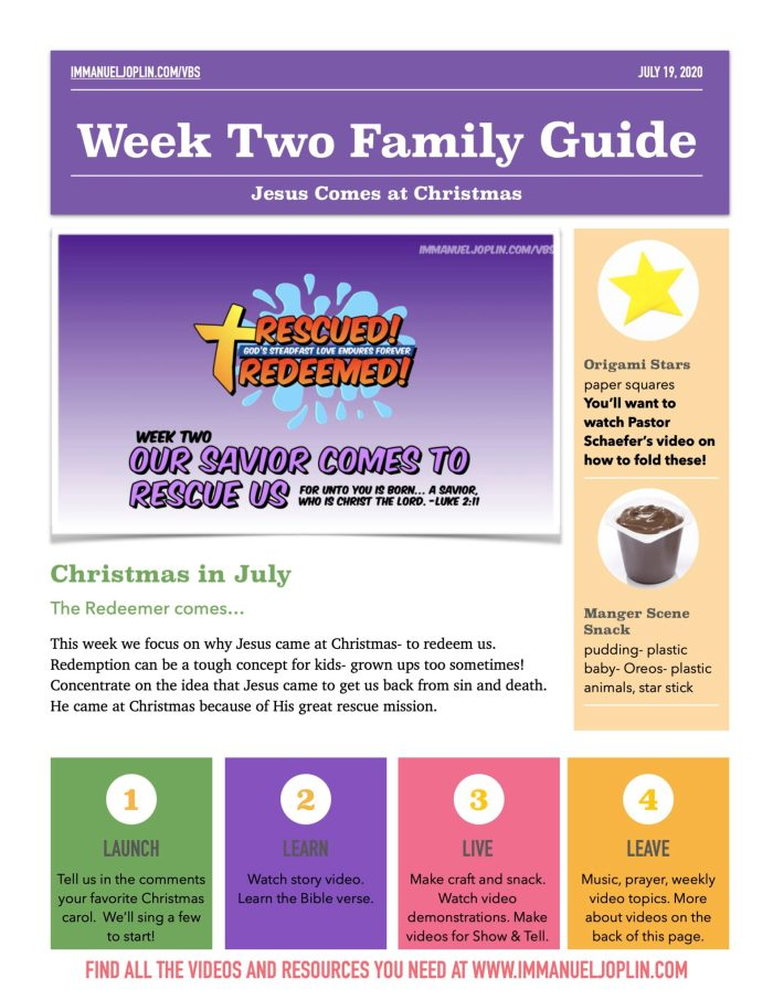 VBS At Home 2020. Week Two Family Guide. Jesus Comes at Christmas. Our Savior Comes to Rescue Us. Rescued Redeemed. God's Steadfast Love Endures Forever! Immanuel Lutheran Church LCMS. Joplin, Missouri.