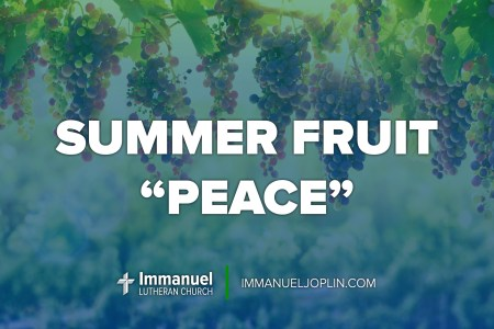 summer fruit peace. Pentecost 15. Immanuel Lutheran Church LCMS. Joplin, Missouri.