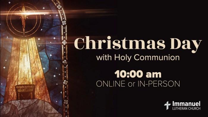 Christmas Day with Holy Communion. 10:00 am. Immanuel Lutheran Church LCMS. Joplin Missouri.