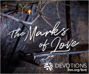 the marks of love lhm.org lent 2021 devotions