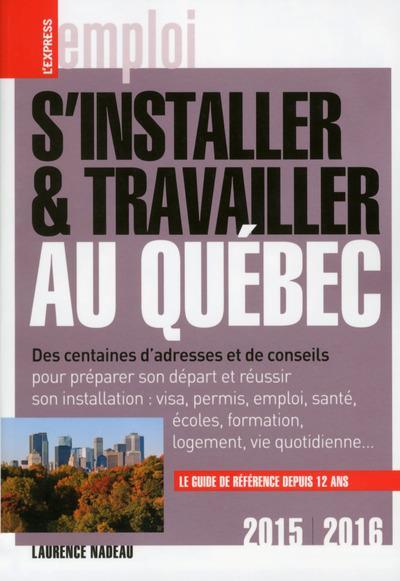 S'installer et travailler au Québec 2015-2016