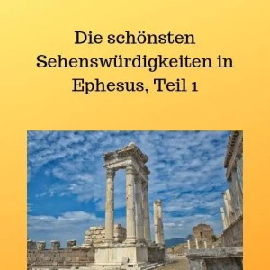 Die schönsten Sehenswürdigkeiten in Ephesus, Teil 1
