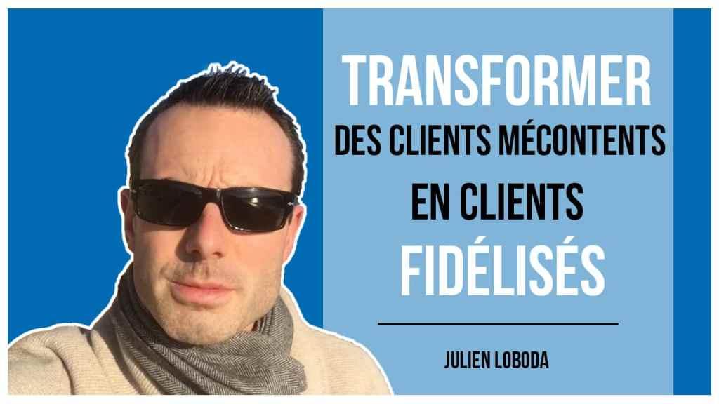 transformer des clients mécontents en clients fidélisés