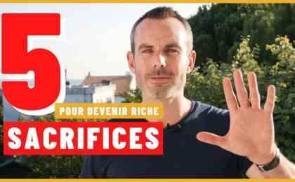 Quels sont les sacrifices à faire pour devenir riche ?