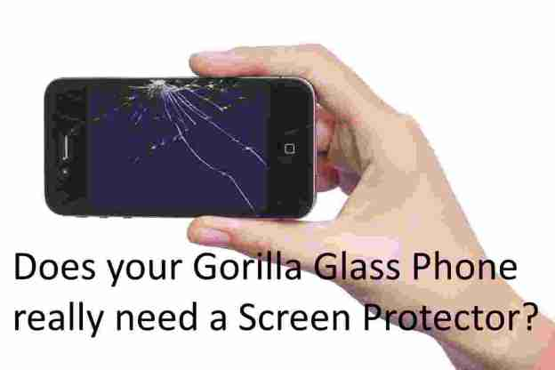 Does your Gorilla Glass Phone really need a Screen Protector?