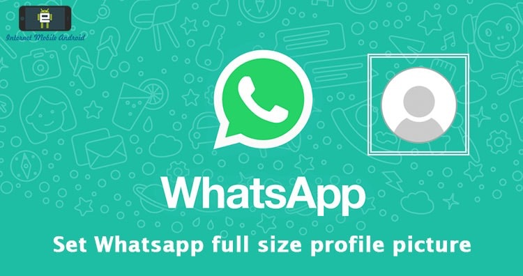 Set whatsApp full size Profile picture without cropping
