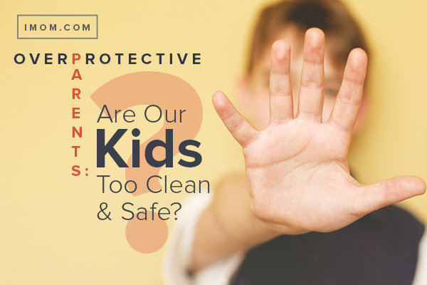 Overprotective Parents Are Our Kids Too Clean And Safe