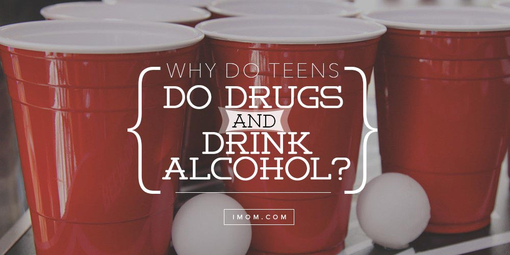 Why Do Teens Do Drugs And Drink Alcohol  iMom