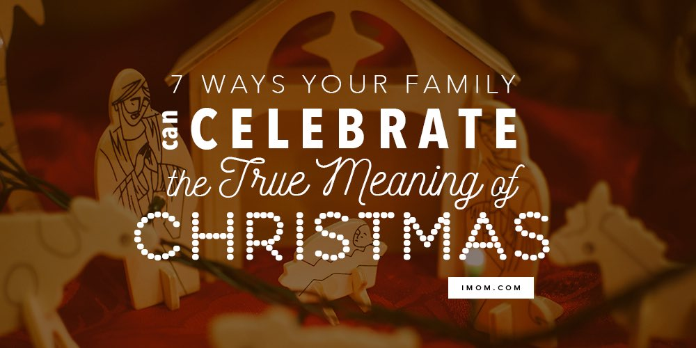 7 Ways Your Family can Celebrate the True Meaning of Christmas  iMom