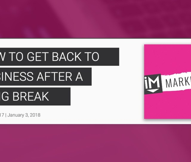 How To Get Back To Business After A Long Holiday Break Markether Ep 17