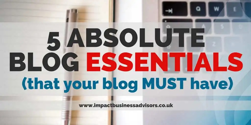 5 Absolute Blog Essentials (That Your Blog MUST Have)