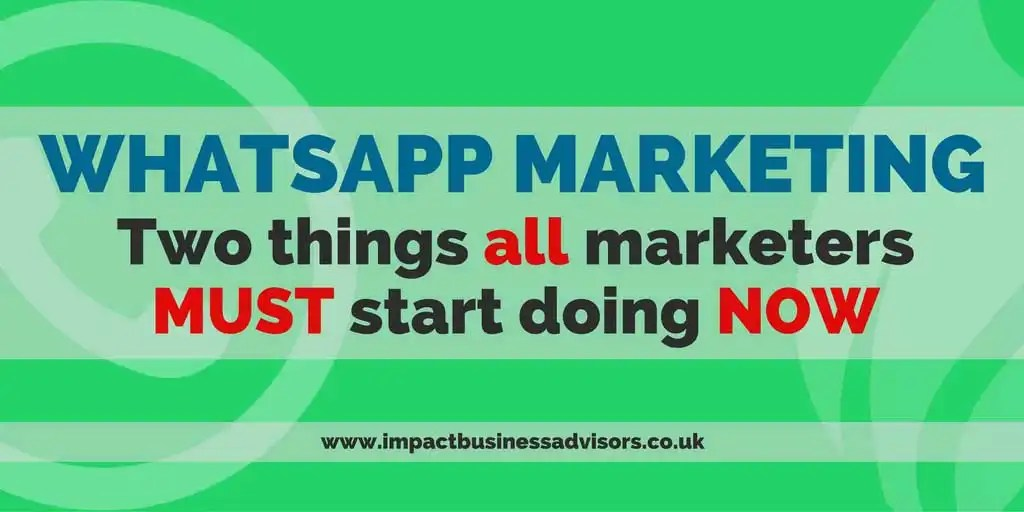 WhatsApp Marketing: Two Things ALL Marketers Must Start Doing NOW