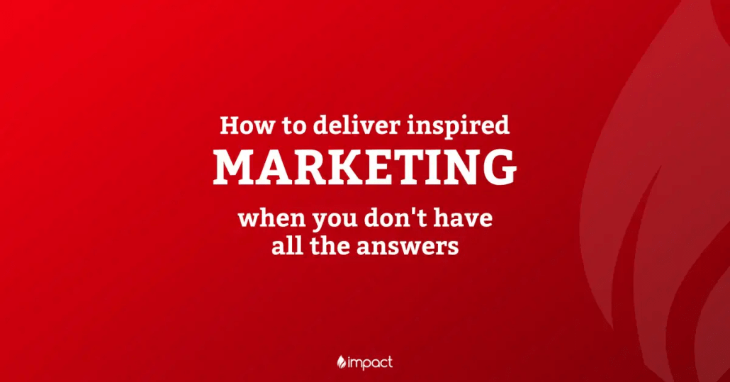 How to deliver inspired marketing when you don't have all the answers - Hero Image