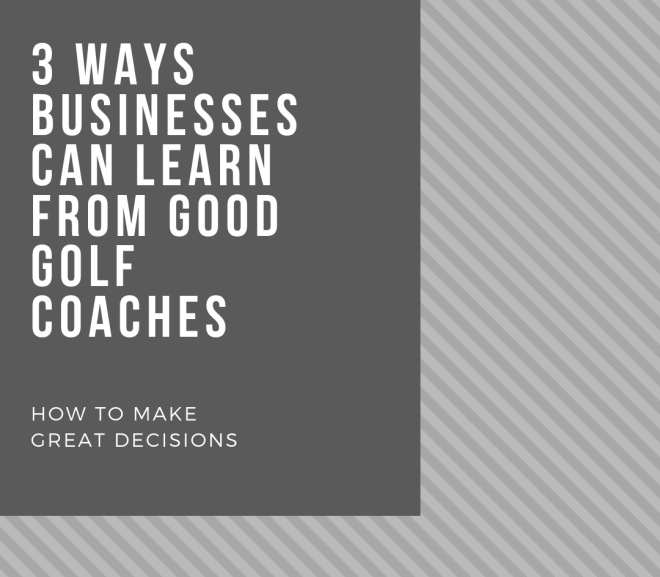 3 Ways Businesses Can Learn From Good Golf Coaches