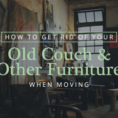 Getting Rid Of A Sofa Fabric Sectional Sofas With Recliners How To Get Your Old Couch And Other Furniture When