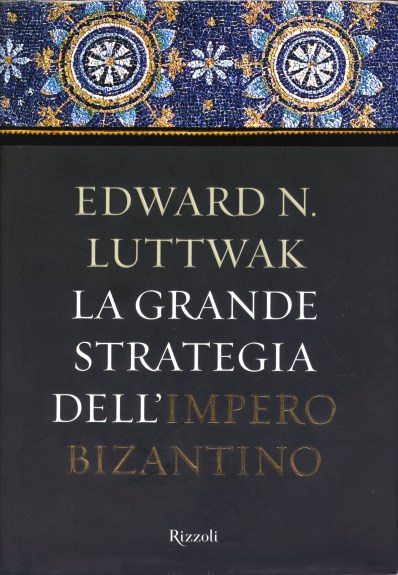 La Grande Strategia dell'Impero Bizantino, di Edward N. Luttwak