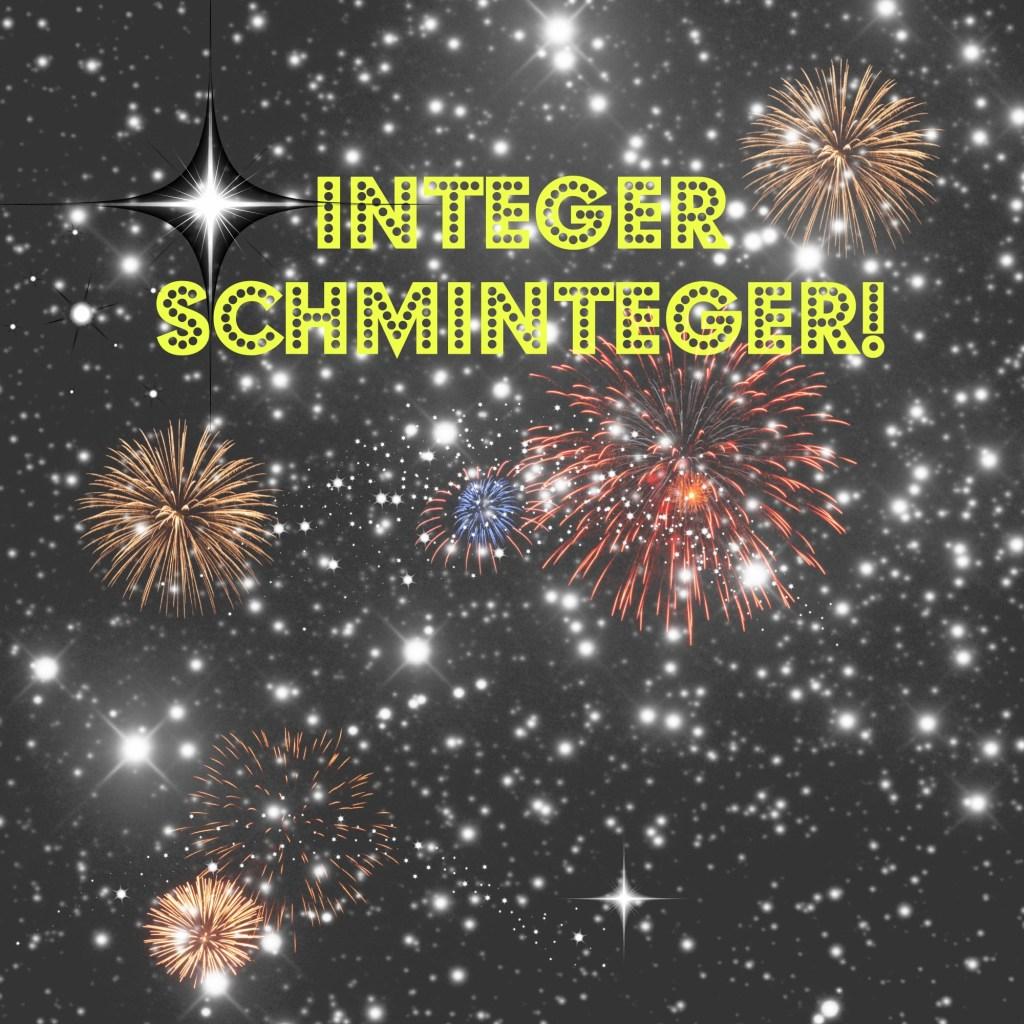 Integer Schminteger!