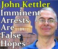 Kettler: Imminent Arrests are False Hopes  | in5d.com