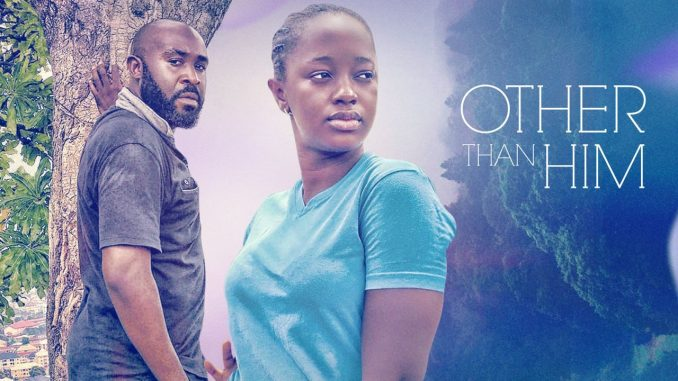 NOLLYWOOD MOVIE: Other Than Him