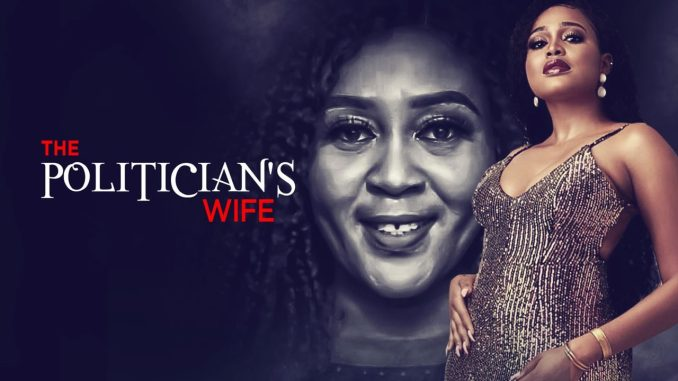 NOLLYWOOD MOVIE: The Politician's Wife