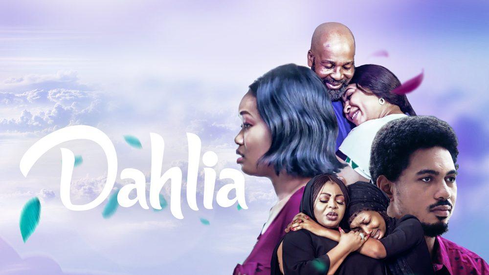 DOWNLOAD MOVIE: Dahlia – Nollywood Movie