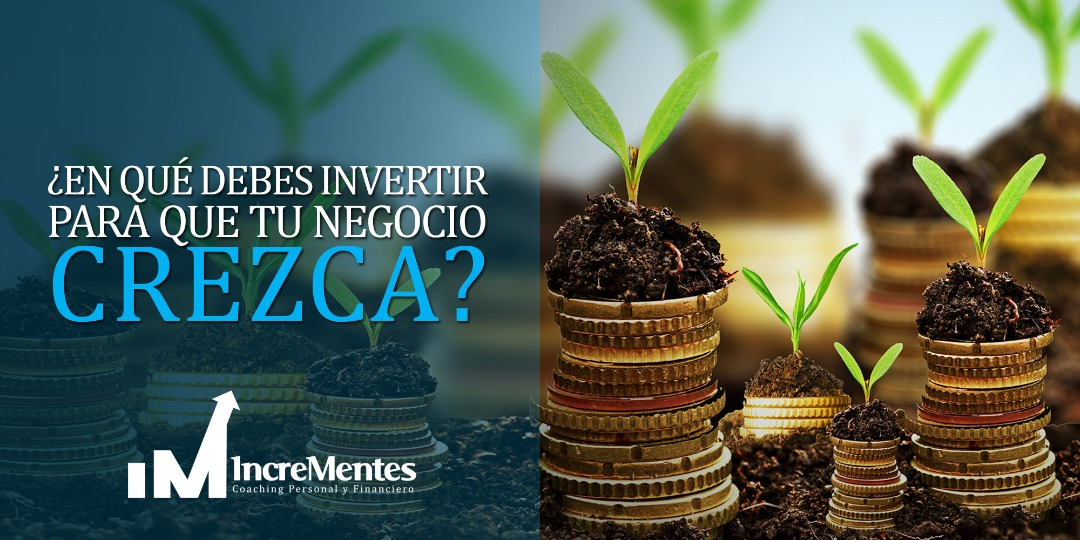¿En qué invertir para que tu negocio crezca?