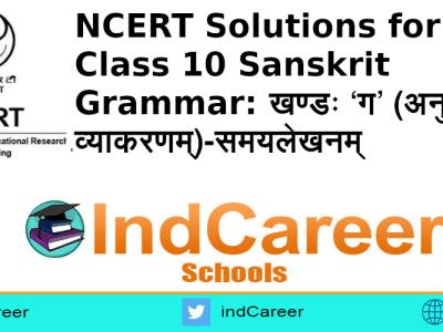 NCERT Solutions for Class 10 Sanskrit Grammar: खण्डः 'ग' (अनुप्रयुक्त-व्याकरणम्)-समयलेखनम्