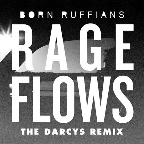 The Darcys remix of Born Ruffians Rage Flows